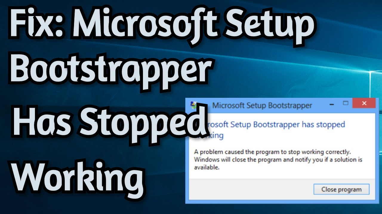 How To Fix Microsoft Setup Bootstrapper has Stopped Working in Windows 7