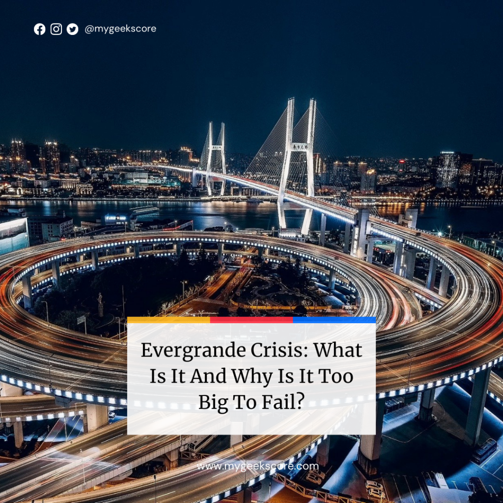 Evergrande Crisis What Is It And Why Is It Too Big To Fail - My Geek Score