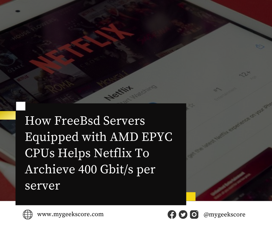 How FreeBSD Servers Equipped with AMD EPYC CPUs Helps Netflix To Achieve 400Gbit/s Per Server -  My Geek Score