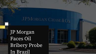 JP Morgan Faces Oil Bribery Probe In Brazil - My Geek Score