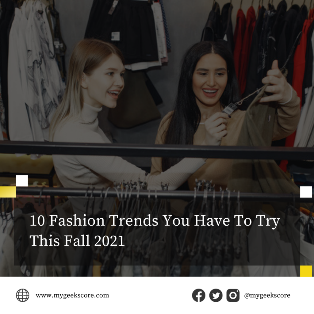 10 Fashion Trends You Have To Try This Fall 2021 - My Geek Score